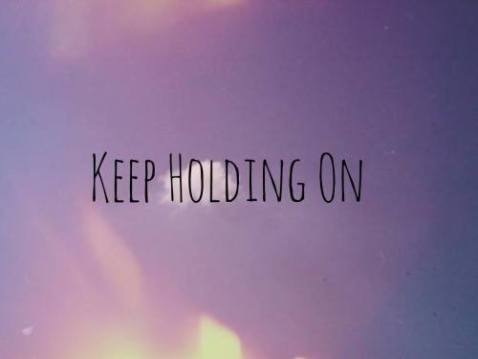 Keep Holding On No Matter What