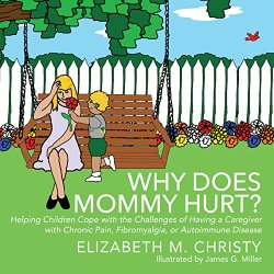 Why Does Mommy Hurt? by Elizabeth M. Christy